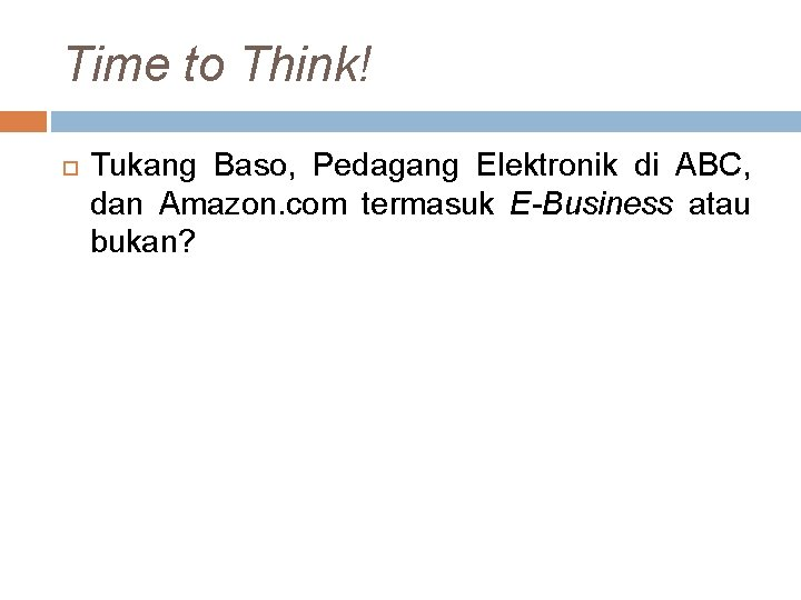 Time to Think! Tukang Baso, Pedagang Elektronik di ABC, dan Amazon. com termasuk E-Business