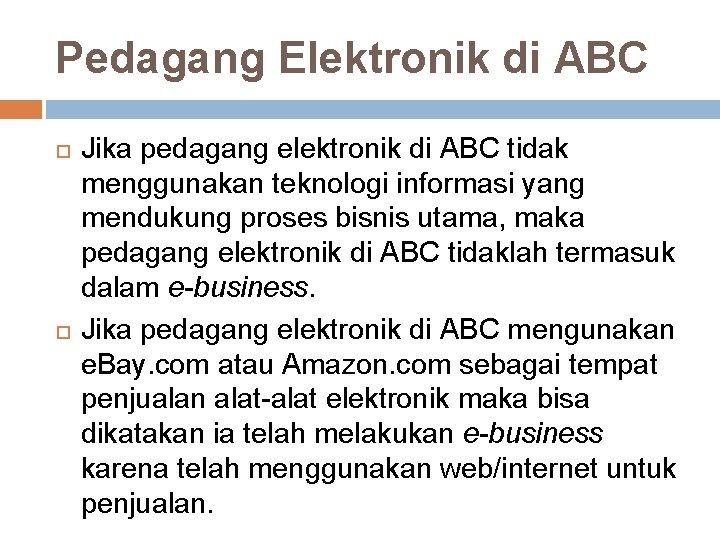 Pedagang Elektronik di ABC Jika pedagang elektronik di ABC tidak menggunakan teknologi informasi yang