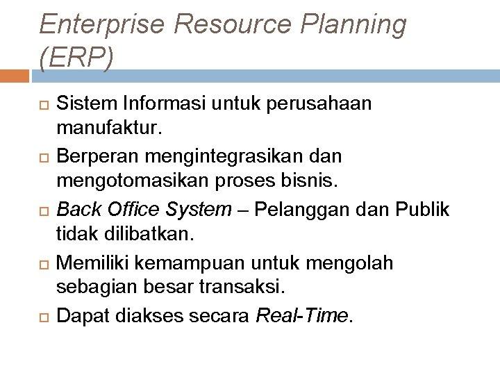 Enterprise Resource Planning (ERP) Sistem Informasi untuk perusahaan manufaktur. Berperan mengintegrasikan dan mengotomasikan proses