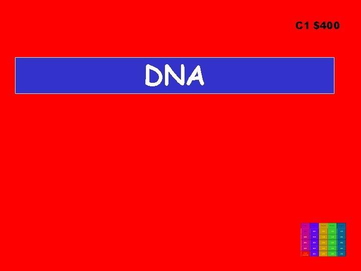 C 1 $400 DNA
