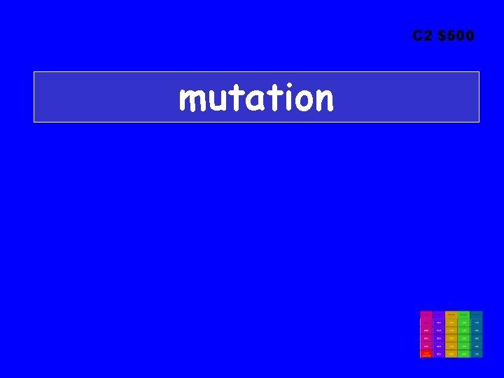 C 2 $500 mutation