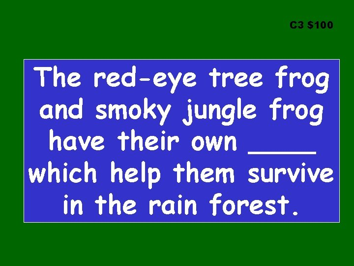 C 3 $100 The red-eye tree frog and smoky jungle frog have their own