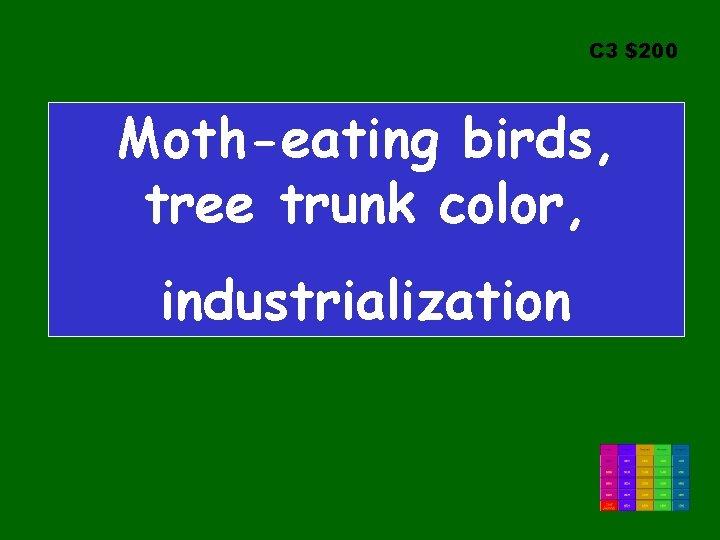 C 3 $200 Moth-eating birds, tree trunk color, industrialization