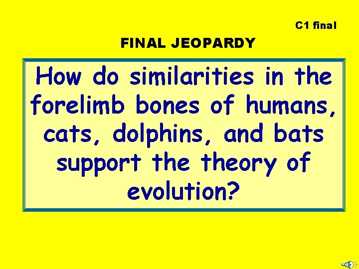 C 1 final FINAL JEOPARDY How do similarities in the forelimb bones of humans,