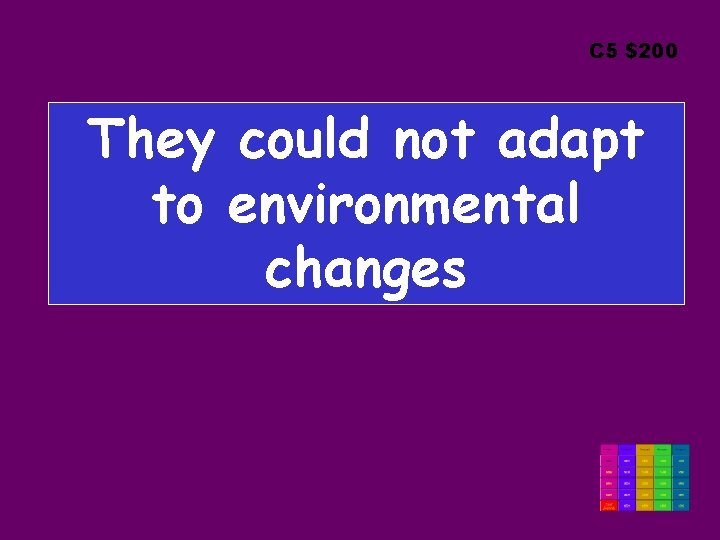 C 5 $200 They could not adapt to environmental changes