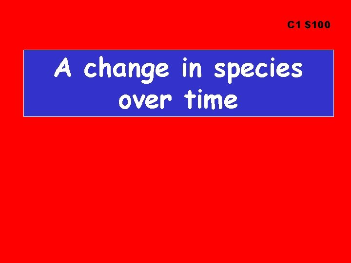 C 1 $100 A change in species over time