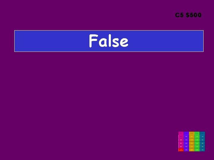 C 5 $500 False
