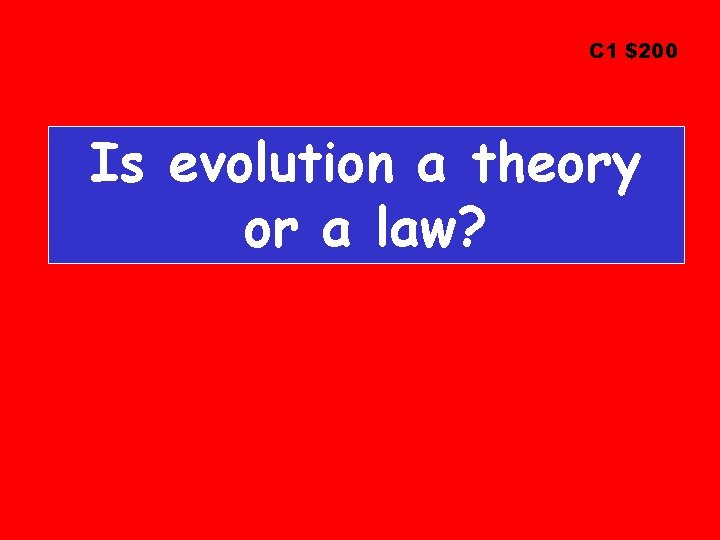 C 1 $200 Is evolution a theory or a law?