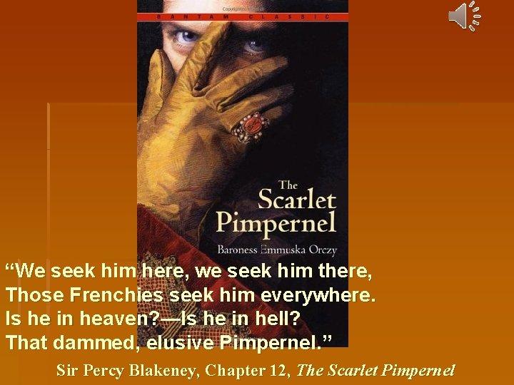 """""""We seek him here, we seek him there, Those Frenchies seek him everywhere. Is"""