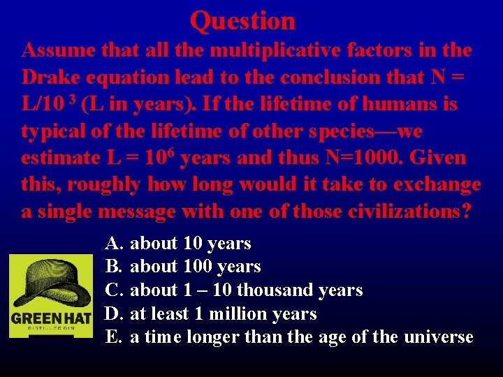 Question Assume that all the multiplicative factors in the Drake equation lead to the