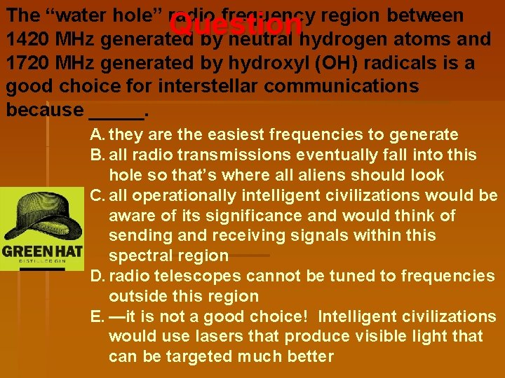 """The """"water hole"""" radio frequency region between Question 1420 MHz generated by neutral hydrogen"""