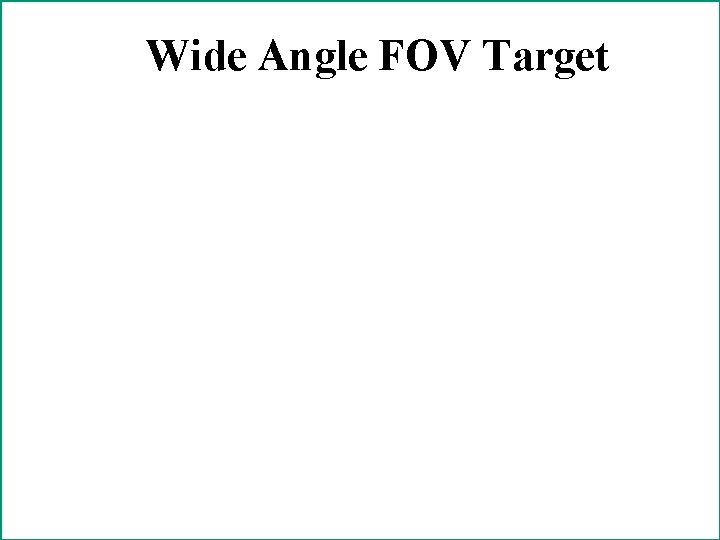 Narrow Angle FOVTarget Wide Angle FOV