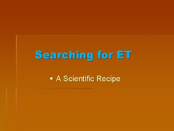 Searching for ET § A Scientific Recipe