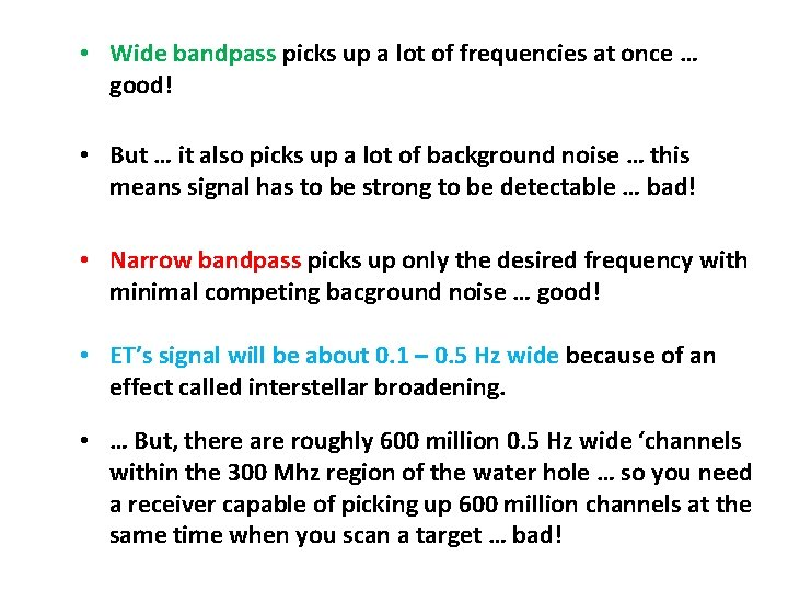 • Wide bandpass picks up a lot of frequencies at once … good!