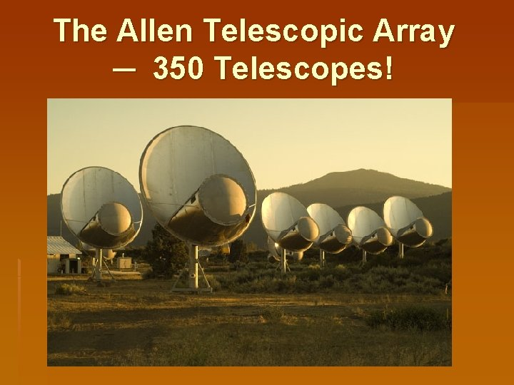 The Allen Telescopic Array ─ 350 Telescopes!