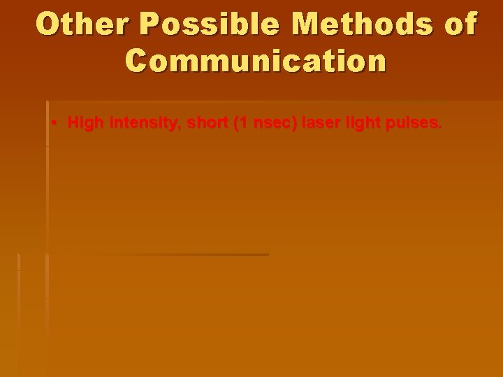 Other Possible Methods of Communication • High intensity, short (1 nsec) laser light pulses.