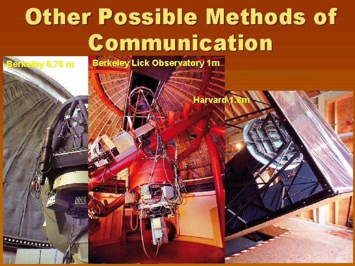 Other Possible Methods of Communication Berkeley 0. 76 m Berkeley Lick Observatory 1 m