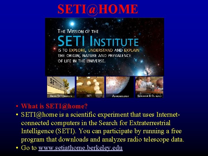 SETI@HOME • What is SETI@home? • SETI@home is a scientific experiment that uses Internetconnected
