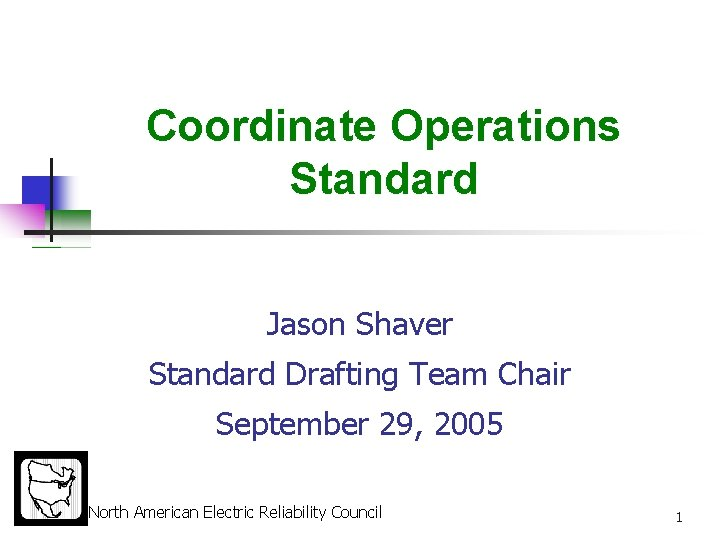 Coordinate Operations Standard Jason Shaver Standard Drafting Team Chair September 29, 2005 North American