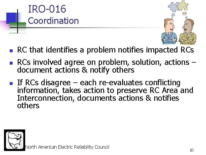 IRO-016 Coordination n RC that identifies a problem notifies impacted RCs n RCs involved