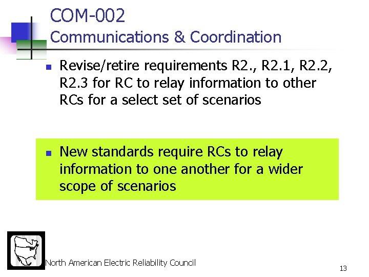 COM-002 Communications & Coordination n n Revise/retire requirements R 2. , R 2. 1,