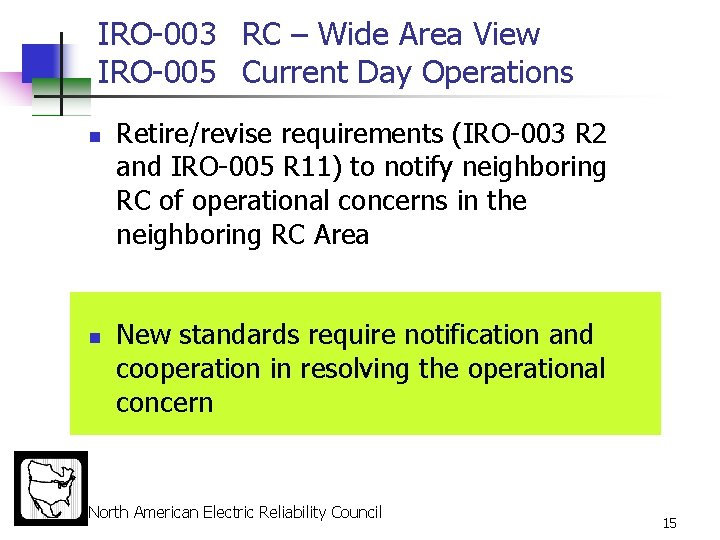 IRO-003 RC – Wide Area View IRO-005 Current Day Operations n n Retire/revise requirements