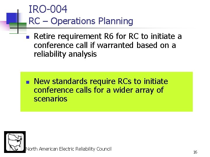 IRO-004 RC – Operations Planning n n Retire requirement R 6 for RC to