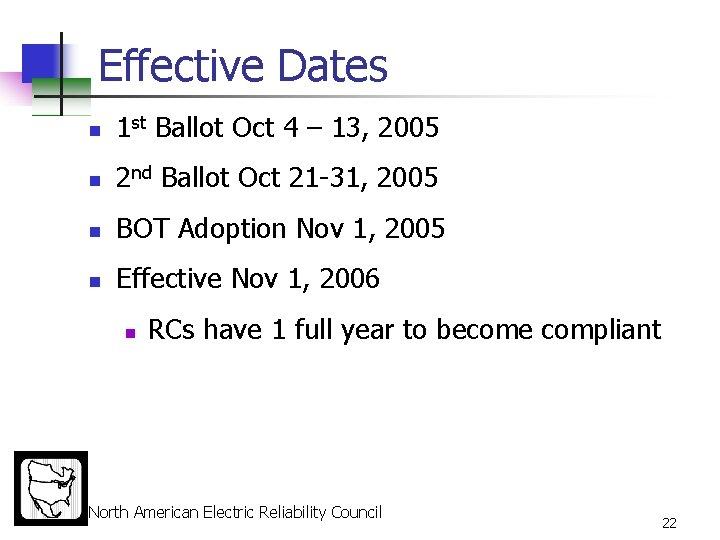 Effective Dates n 1 st Ballot Oct 4 – 13, 2005 n 2 nd