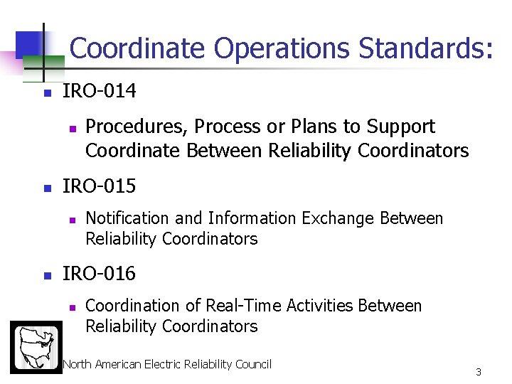 Coordinate Operations Standards: n IRO-014 n n IRO-015 n n Procedures, Process or Plans