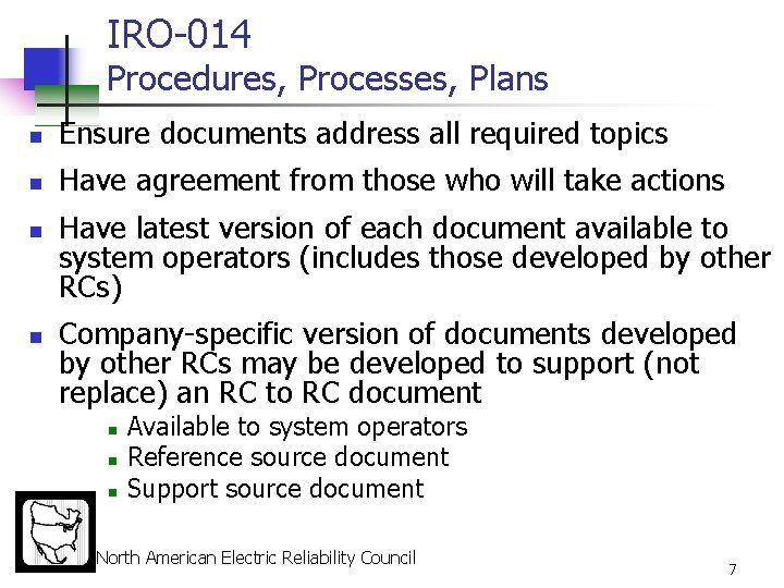 IRO-014 Procedures, Processes, Plans n Ensure documents address all required topics n Have agreement