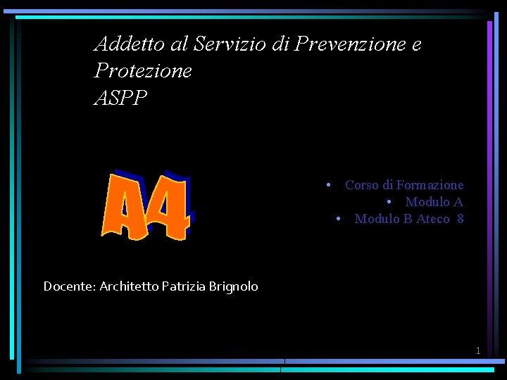 Addetto al Servizio di Prevenzione e Protezione ASPP • Corso di Formazione • Modulo