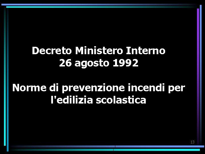 Decreto Ministero Interno 26 agosto 1992 Norme di prevenzione incendi per l'edilizia scolastica 13