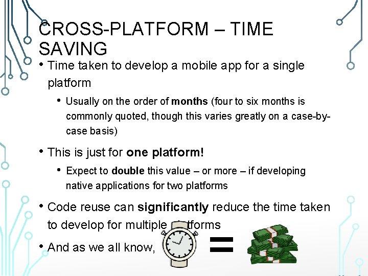 CROSS-PLATFORM – TIME SAVING • Time taken to develop a mobile app for a