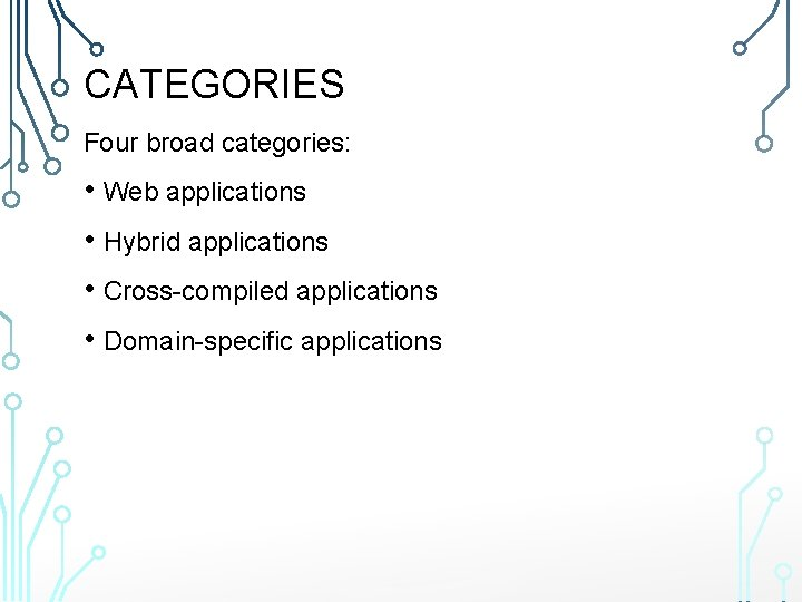 CATEGORIES Four broad categories: • Web applications • Hybrid applications • Cross-compiled applications •