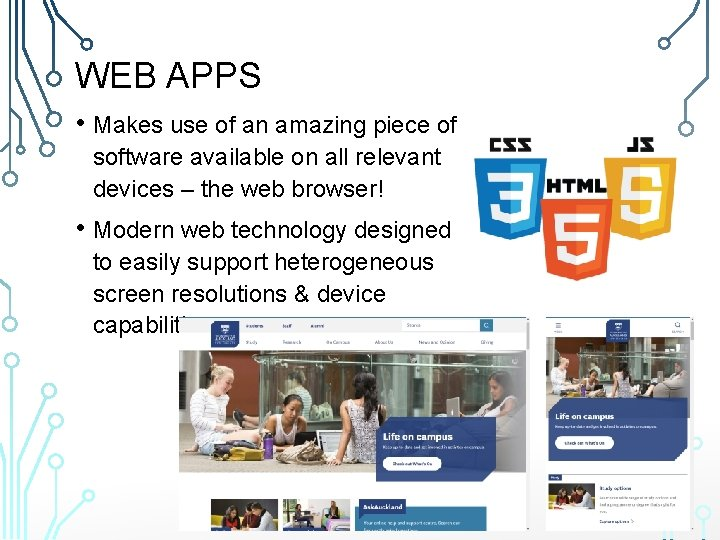 WEB APPS • Makes use of an amazing piece of software available on all