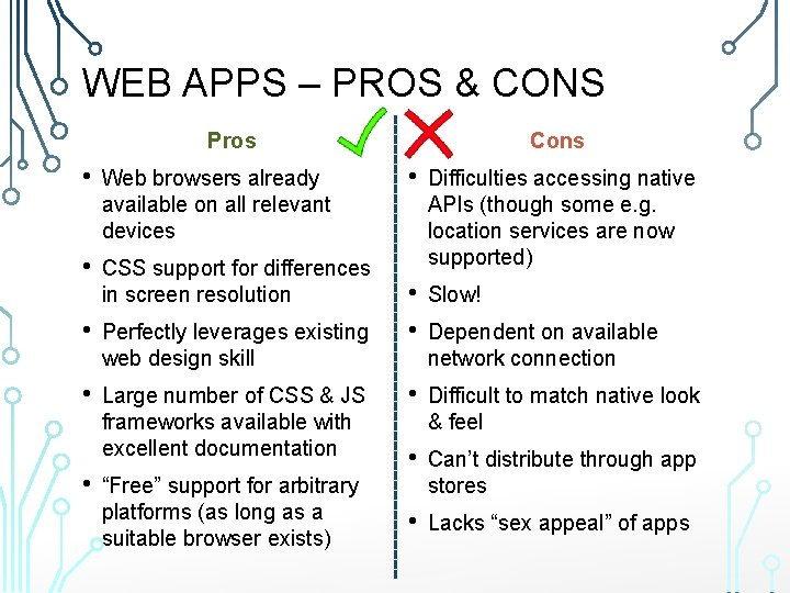 WEB APPS – PROS & CONS Pros • Web browsers already available on all