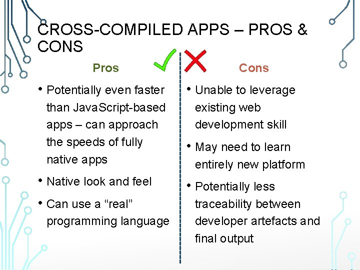 CROSS-COMPILED APPS – PROS & CONS Pros • Potentially even faster than Java. Script-based