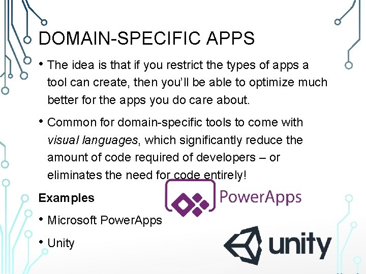DOMAIN-SPECIFIC APPS • The idea is that if you restrict the types of apps