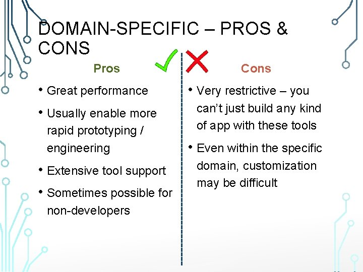 DOMAIN-SPECIFIC – PROS & CONS Pros • Great performance • Usually enable more rapid