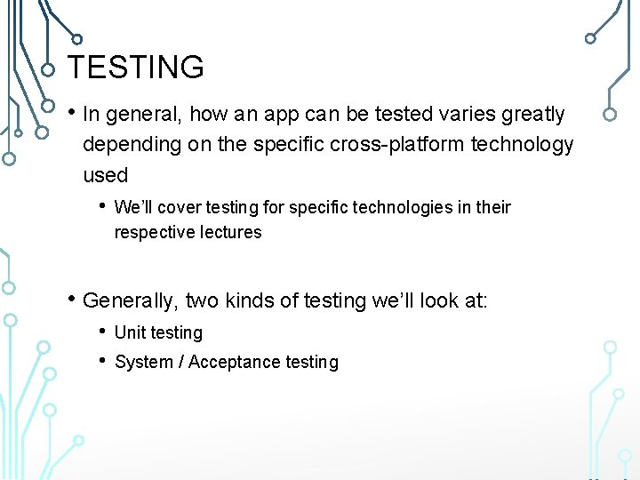 TESTING • In general, how an app can be tested varies greatly depending on
