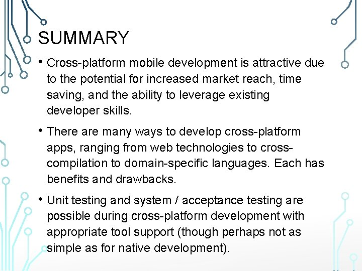 SUMMARY • Cross-platform mobile development is attractive due to the potential for increased market