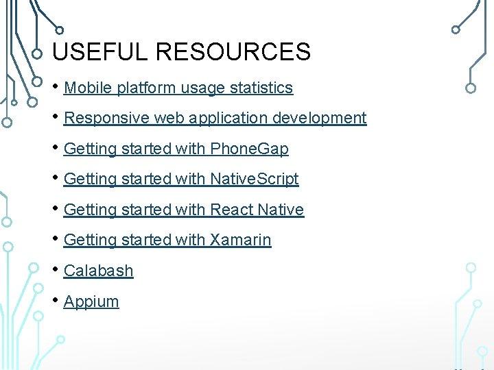 USEFUL RESOURCES • Mobile platform usage statistics • Responsive web application development • Getting