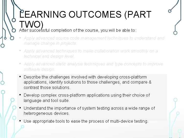 LEARNING OUTCOMES (PART TWO) After successful completion of the course, you will be able