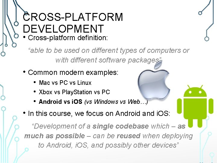 """CROSS-PLATFORM DEVELOPMENT • Cross-platform definition: """"able to be used on different types of computers"""
