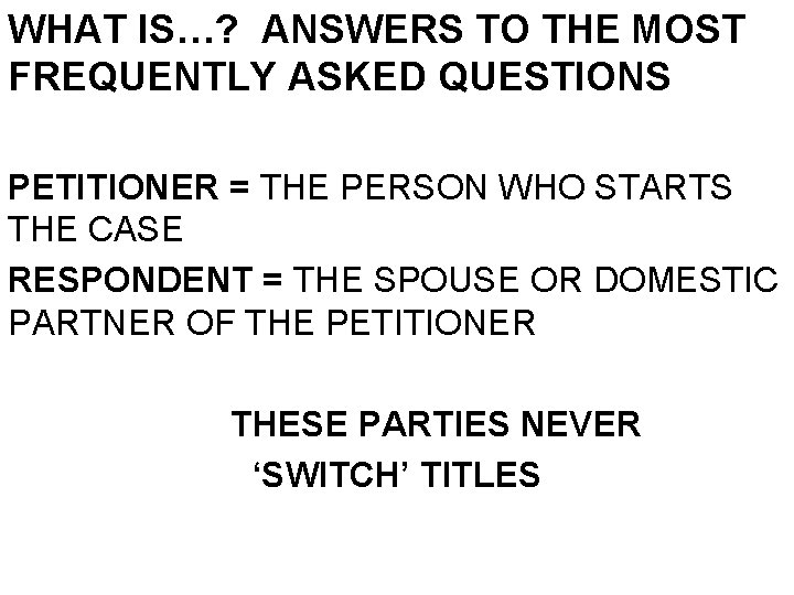 WHAT IS…? ANSWERS TO THE MOST FREQUENTLY ASKED QUESTIONS PETITIONER = THE PERSON WHO