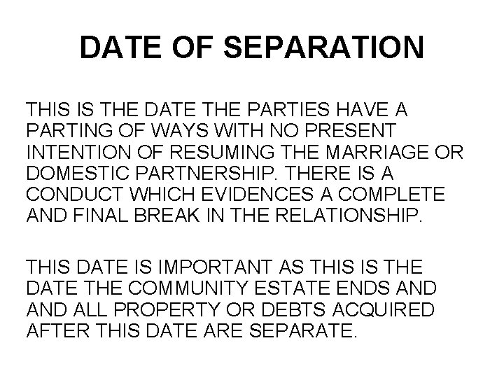 DATE OF SEPARATION THIS IS THE DATE THE PARTIES HAVE A PARTING OF WAYS