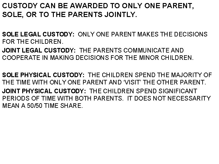 CUSTODY CAN BE AWARDED TO ONLY ONE PARENT, SOLE, OR TO THE PARENTS JOINTLY.