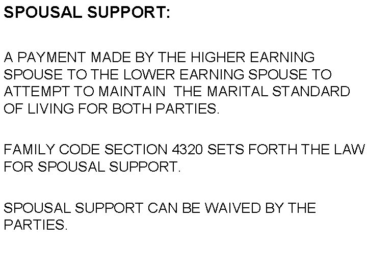 SPOUSAL SUPPORT: A PAYMENT MADE BY THE HIGHER EARNING SPOUSE TO THE LOWER EARNING