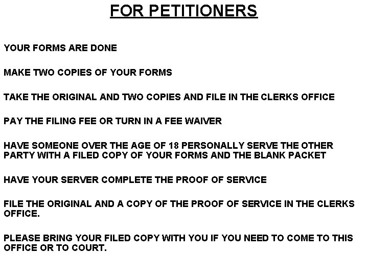FOR PETITIONERS YOUR FORMS ARE DONE MAKE TWO COPIES OF YOUR FORMS TAKE THE