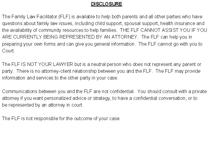 DISCLOSURE The Family Law Facilitator (FLF) is available to help both parents and all